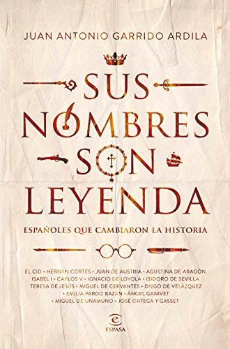 Sus nombres son leyenda: Españoles que cambiaron la historia eBook ...