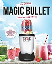 My Ultimate Magic Bullet Blender Recipe Book: 100 Amazing Smoothies, Juices, Shakes, Sauces and Foods for your Magic Bullet Personal Blender (Detox Cookbooks)
