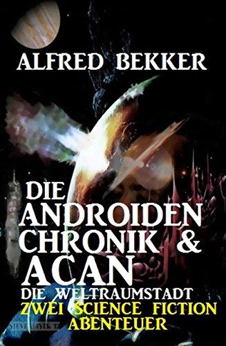 Die Androiden-Chronik & Acan - die Weltraumstadt : Zwei Science Fiction Abenteuer...