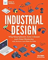 Industrial Design: Why Smartphones Aren't Round and Other Mysteries with Science Activities for Kids (Technology Today: Build it Yourself)