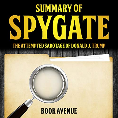 Summary of Spygate: The Attempted Sabotage of Donald J. Trump  By  cover art