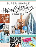 Super Simple Hand-Lettering Projects: Techniques and Craft Projects Using Hand Lettering (Design Originals) 15 Step-by-Step Projects for Faux Calligraphy on Fabric, Wood, Glass, Chalkboard, and More