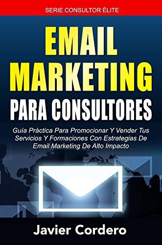 Email Marketing Para Consultores (Consultor Élite nº 2) de Javier Cordero