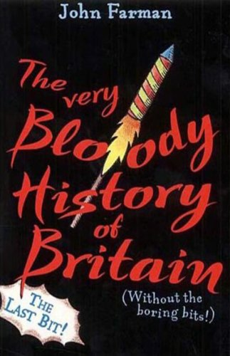 The Very Bloody History Of Britain, 2: The Last Bit! (English Edition)