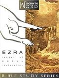 Ezra: Leader of Moral Restoration (Wisdom of the Word)