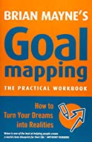 Goal Mapping: How to Turn Your Dreams into Realities