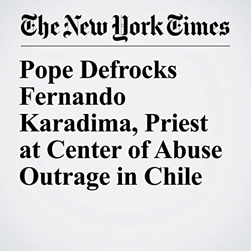 Pope Defrocks Fernando Karadima, Priest at Center of Abuse Outrage in Chile copertina