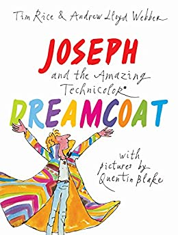 Joseph and the Amazing Technicolor Dreamcoat: With pictures by Quentin Blake by [Tim Rice, Andrew Lloyd Webber, Quentin Blake]