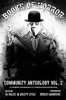 Books of Horror Community Anthology Vol. 2 by [RJ Roles, Jason Myers, M Ennenbach, J.Z. Foster, Justin M. Woodward, Jae  Mazer, Kevin J. Kennedy, Steve  Stred, Brian Scutt, Denise Hargove]