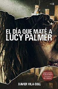 El día que maté a Lucy Palmer par Xavier Vila Coll