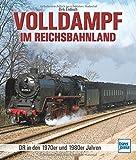 Volldampf im Reichsbahnland: DR-Dampfloks in den 1970er und 1980er Jahren