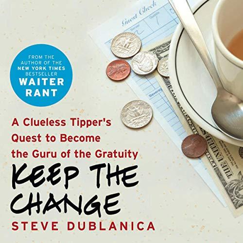 Keep the Change     A Clueless Tipper's Quest to Become the Guru of the Gratuity              De :                                                                                                                                 Steve Dublanica                               Lu par :                                                                                                                                 Dan John Miller                      Durée : 9 h et 49 min     Pas de notations     Global 0,0