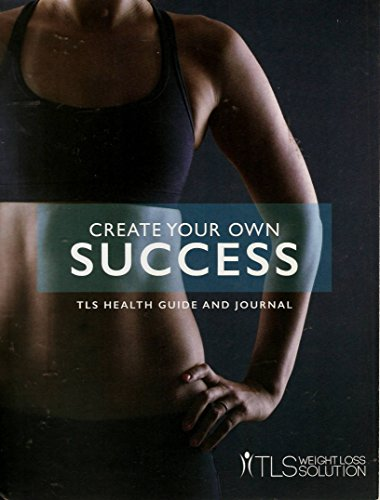 Create Your Own Success: The TLS Health Guide and Journal