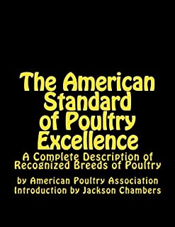 The American Standard of Poultry Excellence: A Complete Description of Recognized Breeds of Poultry