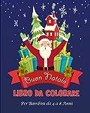 Buon Natale Libro da Colorare per Bambini da 4 a 8 Anni: Album da colorare per bambini in età prescolare   60 Bellissime Pagine da ... Renne, Pupazzi ... e Altro   Perfetta idea regalo di Natale