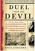 [ DUEL WITH THE DEVIL: THE TRUE STORY OF HOW ALEXANDER HAMILTON AND AARON BURR TEAMED UP TO TAKE ON AMERICA'S FIRST SENSATIONAL MURDER MYSTER By Collins, Paul ( Author ) Hardcover Jun-04-2013