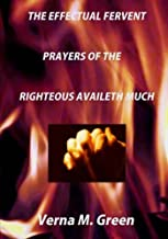 The Effectual Fervent Prayers of the Righteous Availeth Much