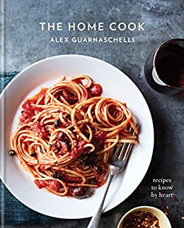 The Home Cook: Recipes to Know by Heart: A Cookbook by [Alex Guarnaschelli]
