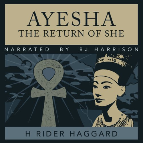 Ayesha     The Return of She              By:                                                                                                                                 H. Rider Haggard                               Narrated by:                                                                                                                                 B.J. Harrison                      Length: 12 hrs and 11 mins     74 ratings     Overall 4.0