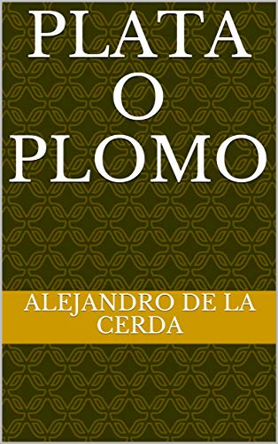 Plata o Plomo (Spanish Edition)