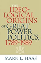 The Ideological Origins of Great Power Politics, 1789–1989 (Cornell Studies in Security Affairs)
