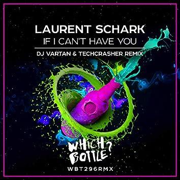 If I Can't Have You (DJ Vartan & Techcrasher Remix)