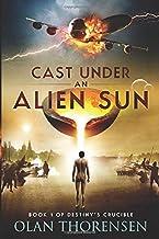 Cast Under an Alien Sun (Destiny's Crucible) (Volume 1)