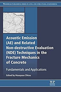 Acoustic Emission and Related Non-destructive Evaluation Techniques in the Fracture Mechanics of Concrete: Fundamentals and Applications (Woodhead Publishing ... Series in Civil and Structural Engineering)