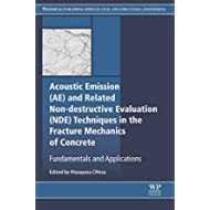 Acoustic Emission and Related Non-destructive Evaluation Techniques in the Fracture Mechanics of...