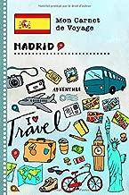 Madrid Carnet de Voyage: Journal de bord avec guide pour enfants. Livre de suivis des enregistrements pour l'écriture, dessiner, faire part de la ... d'activités vacances (French Edition)