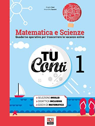 Tu conti. Matematica e scienze. Quaderno operativo per trascorrere le vacanze estive. Per la Scuola media (Vol. 1)