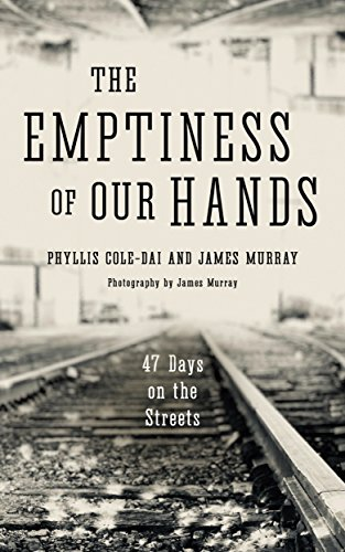 The Emptiness of Our Hands: 47 Days on the Streets by [Phyllis Cole-Dai, James Murray]