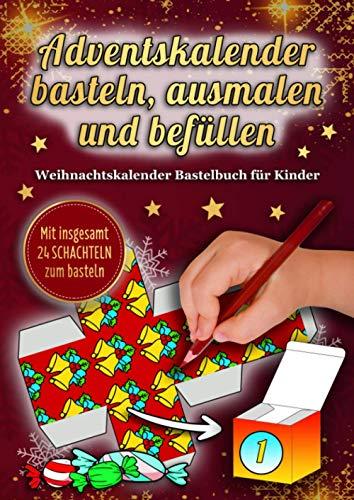 Adventskalender Basteln Ausmalen Und Befüllen - Weihnachtskalender Bastelbuch Für Kinder: Weihnachten Buch mit 24 Schachteln Vorlagen zum Ausmalen, Ausschneiden - Adventskalender Zum Befüllen