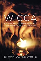 Wicca: History, Belief, and Community in Modern Pagan Witchcraft