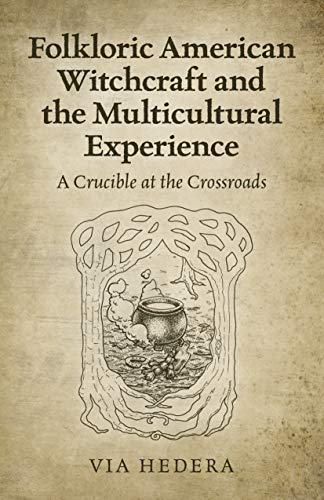 Folkloric American Witchcraft and the Multicultural Experience: A Crucible at the Crossroads (English Edition)
