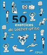 50 exercices de lâcher-prise de Paul-Henri Pion