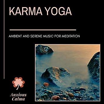 Karma Yoga - Ambient And Serene Music For Meditation