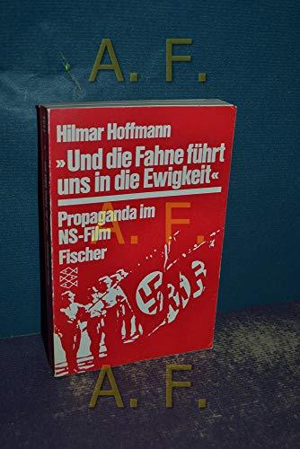 Und Fahne führt uns in die Ewigkeit: Propaganda im NS-Film