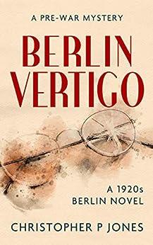 Berlin Vertigo: Psychological mystery set in pre-war Berlin by [Christopher P Jones]
