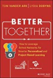 Better Together: How to Leverage School Networks For Smarter Personalized and Project Based Learning (English Edition)