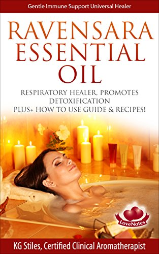 RAVENSARA ESSENTIAL OIL - GENTLE IMMUNE SUPPORT UNIVERSAL HEALER: Respiratory Healer, Promotes Detoxification, Plus+ How to Use Guide & Recipes (Healing with Essential Oil) (English Edition)