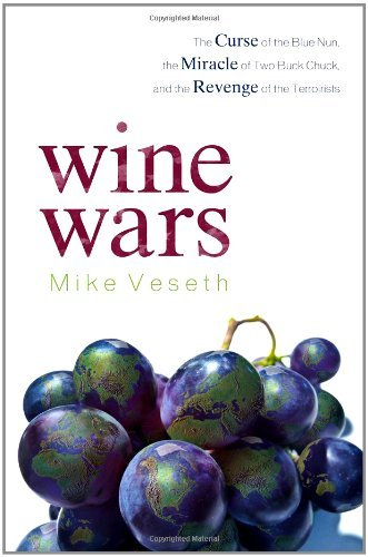 Wine Wars: The Curse of the Blue Nun, the Miracle of Two Buck Chuck, and the Revenge of the Terroirists (English Edition)