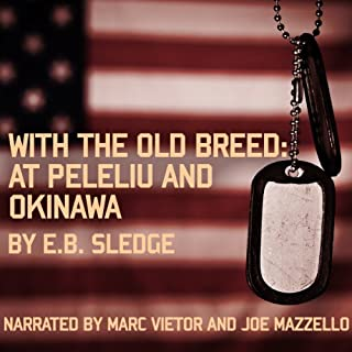 With the Old Breed     At Peleliu and Okinawa              Written by:                                                                                                                                 E. B. Sledge                               Narrated by:                                                                                                                                 Marc Vietor,                                                                                        Joe Mazzello,                                                                                        Tom Hanks (introduction)                      Length: 13 hrs and 58 mins     33 ratings     Overall 5.0
