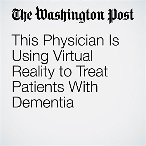 This Physician Is Using Virtual Reality to Treat Patients With Dementia audiobook cover art