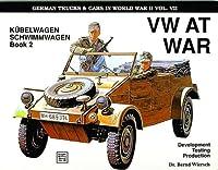 Vw at War: Kubelwagen, Schwimmwagen : Book 2 : Development, Testing, Production (Schiffer Military Hi)