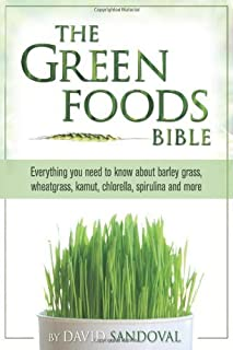 By David Sandoval The Green Foods Bible: Everything You Need to Know about Barley Grass, Wheatgrass, Kamut, Chlorella, (1s...