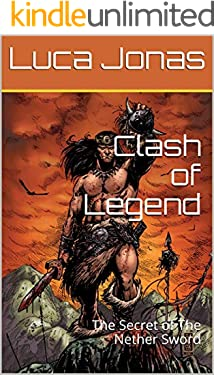 Clash of Legend : The Secret of The Nether Sword (English Edition)