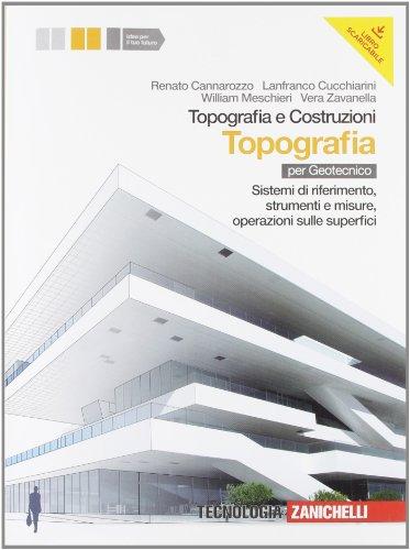 Topografia e costruzioni. Volume topografia. Sistemi di riferimento, strumenti e misure, operazioni sulle superfici. Per gli Ist. Per geometri. Con espansione online