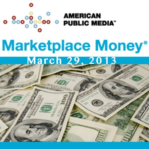 Marketplace Money, March 29, 2013 cover art