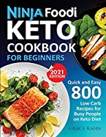 Ninja Foodi Keto Cookbook for Beginners: Quick and Easy 800 Low Carb Recipes for Busy People on Keto Diet